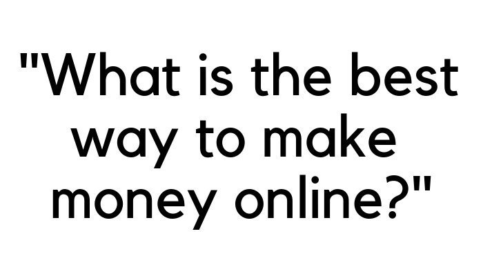 what-is-the-best-way-to-make-money-online